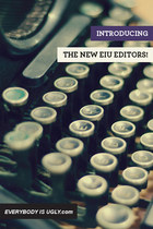 Introducing the New Everybody Is Ugly Editors!