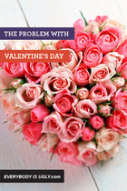 The Problem with Valentine&#x27;s Day