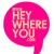 heywhereyou