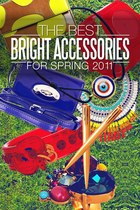 The Best Bright Accessories for Spring 2011!