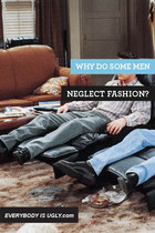 Why Do Some Men Neglect Fashion?